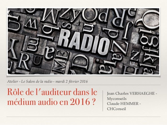 Atelier - Le Salon de la radio - mardi 2 février 2016 Rôle de l'auditeur dans le médium audio en 2016 ? Jean Charles VERHA...