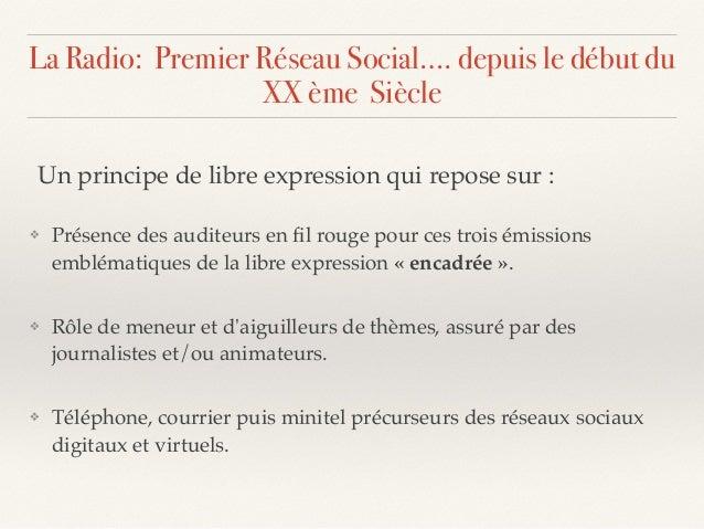 La Radio: Premier Réseau Social…. depuis le début du XX ème Siècle ❖ Présence des auditeurs en fil rouge pour ces trois émi...