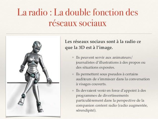 La radio : La double fonction des réseaux sociaux Les réseaux sociaux sont à la radio ce que la 3D est à l'image. ❖ Ils de...