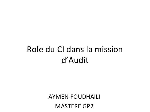 Role du CI dans la mission d'Audit AYMEN FOUDHAILI MASTERE GP2