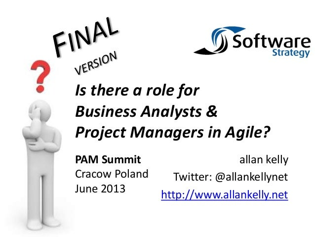 allan kellyTwitter: @allankellynethttp://www.allankelly.netIs there a role forBusiness Analysts &Project Managers in Agile...