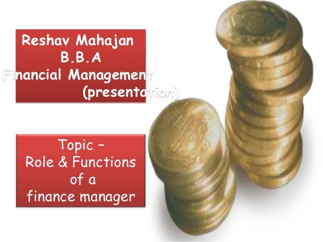 role of financial manager essays Essay on financial management essay # 5 responsibilities of the financial management in the firm: an efficient and sound organisation must be set up for the.