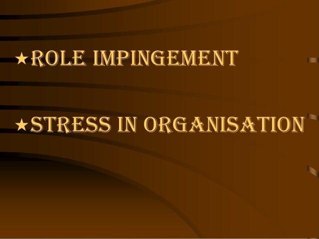 Role Impingement  Stress In Organisation