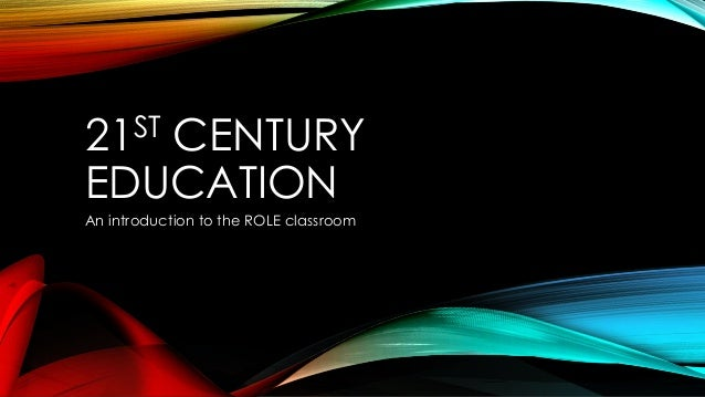 21ST CENTURY EDUCATION An introduction to the ROLE classroom