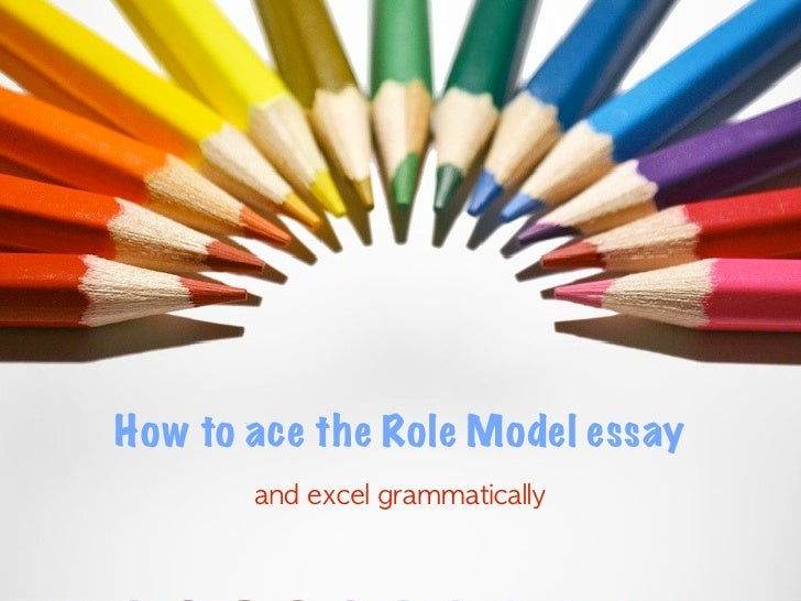 Role Model Explained How To Ace The Role Model Essay And Excel Grammatically