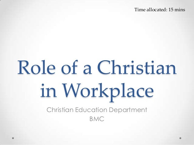 Role of a Christianin WorkplaceChristian Education DepartmentBMCTime allocated: 15 mins