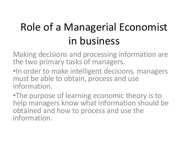 Role of a Managerial Economist in business Making decisions and processing information are the two primary tasks of manage...