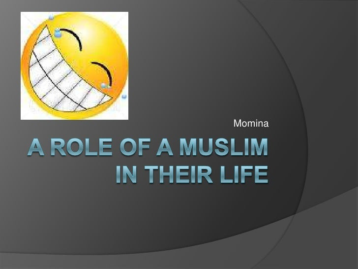 A role of a Muslimin their life<br />Momina<br />