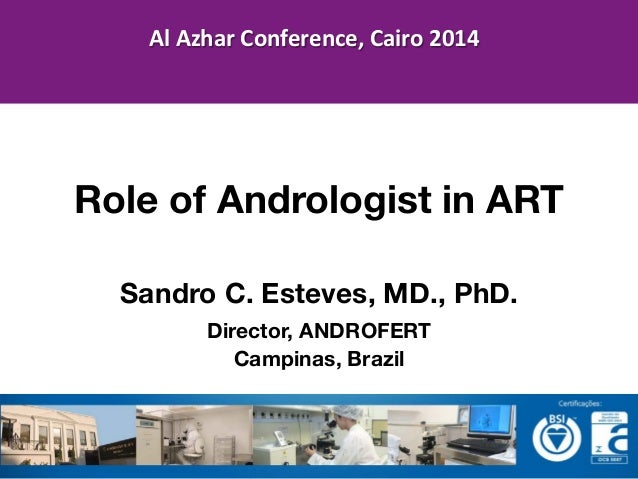 Sandro C. Esteves, MD., PhD. Director, ANDROFERT Campinas, Brazil 	   	    	    	    Role of Andrologist in ART Al	   Azha...