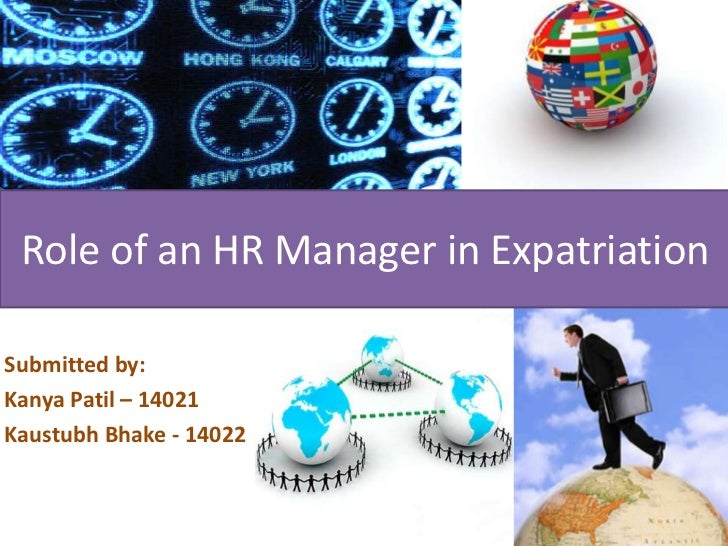 Role of an HR Manager in ExpatriationSubmitted by:Kanya Patil – 14021Kaustubh Bhake - 14022