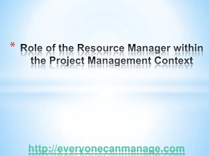 Role of the Resource Manager within the Project Management Context<br />http://everyonecanmanage.com<br />