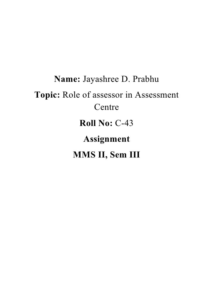 Name: Jayashree D. Prabhu Topic: Role of assessor in Assessment                Centre            Roll No: C-43            ...
