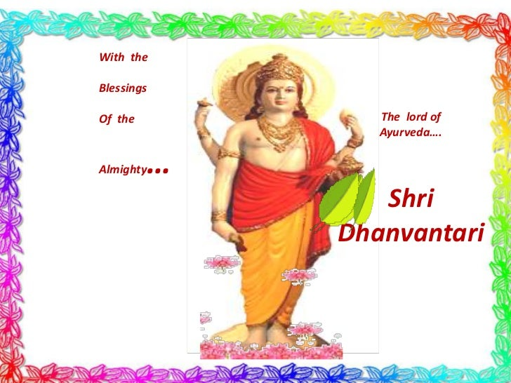 With theBlessingsOf the            The lord of                  Ayurveda….Almighty   …                  Shri              ...