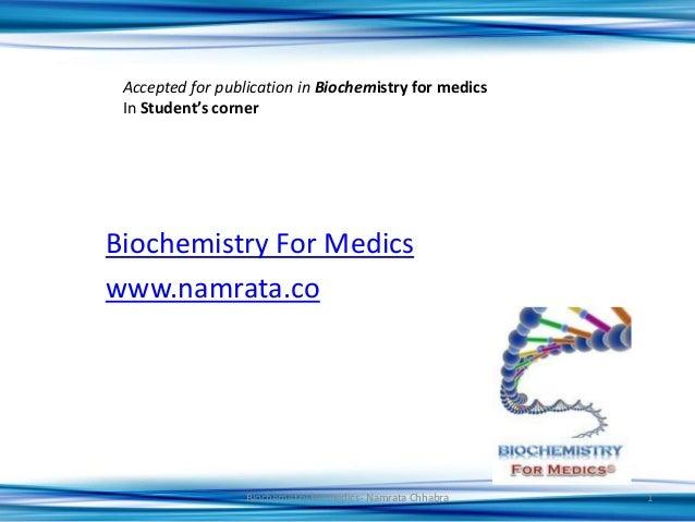 Biochemistry For Medics www.namrata.co Accepted for publication in Biochemistry for medics In Student's corner 1Biochemist...
