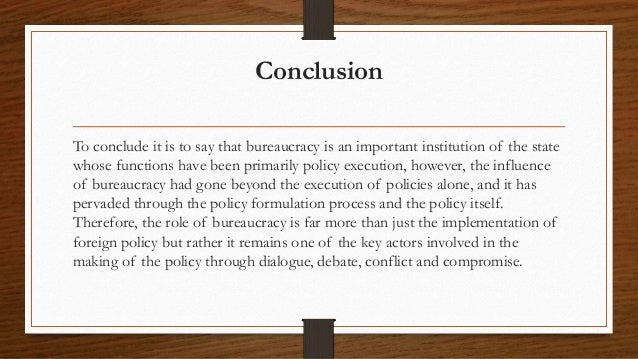are bureaucracies involved in foreign policy making Involved in making foreign policy the high level policy makers are limited to the structured  interests of the respective bureaucracies that individual or group.