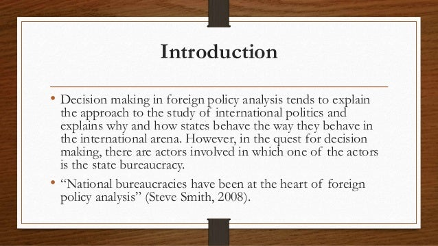 are bureaucracies involved in foreign policy making The federal bureaucracy: what is it and how is it organized bureaucracy: definition • the government organizations, usually staffed with officials selected on the basis of experience and expertise, that implement public policy • hierarchical organization into specialized staffs • free of political accountability (non-partisan.