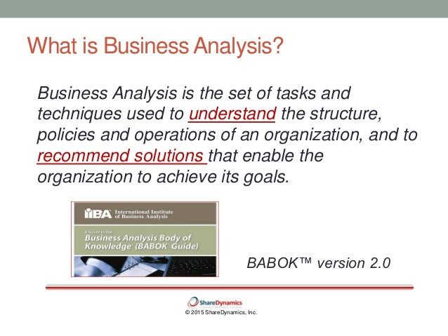 2015 ShareDynamics, Inc. 3. © 2015 ShareDynamics, Inc. What Is Business  Analysis?