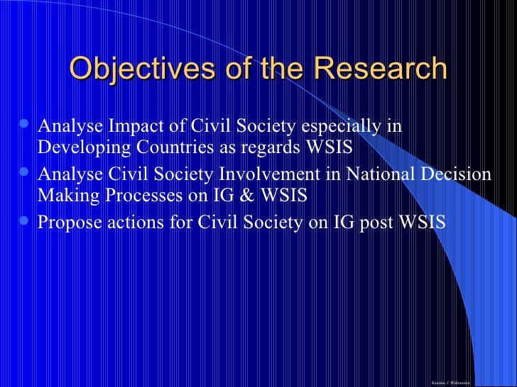 Objectives of the Research <ul><li>Analyse Impact of Civil Society especially in Developing Countries as regards WSIS </li...