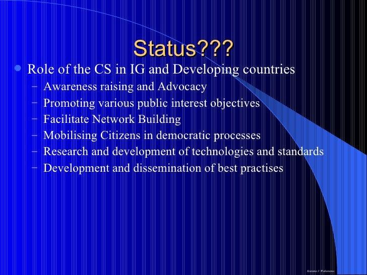 Status??? <ul><li>Role of the CS in IG and Developing countries </li></ul><ul><ul><li>Awareness raising and Advocacy </li>...