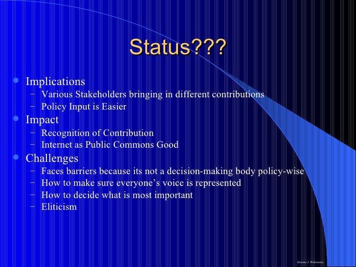 Status??? <ul><li>Implications  </li></ul><ul><ul><li>Various Stakeholders bringing in different contributions  </li></ul>...