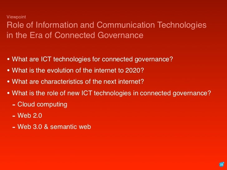 Viewpoint  Role of Information and Communication Technologies in the Era of Connected Governance  • What are ICT technolog...