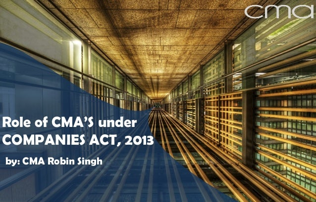 Role of CMA'S under  COMPANIES ACT, 2013  by: CMA Robin Singh