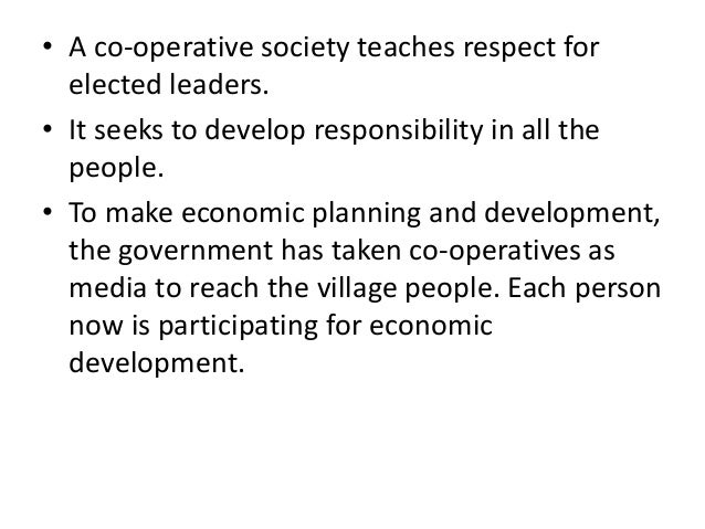 • A co-operative society teaches respect for elected leaders. • It seeks to develop responsibility in all the people. • To...
