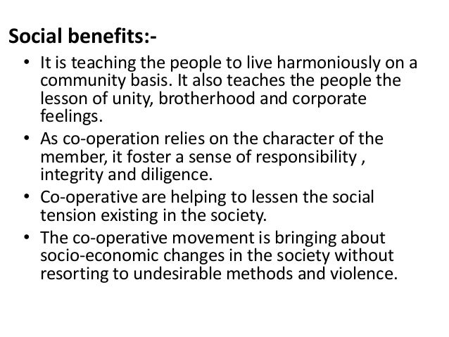Social benefits:• It is teaching the people to live harmoniously on a community basis. It also teaches the people the less...