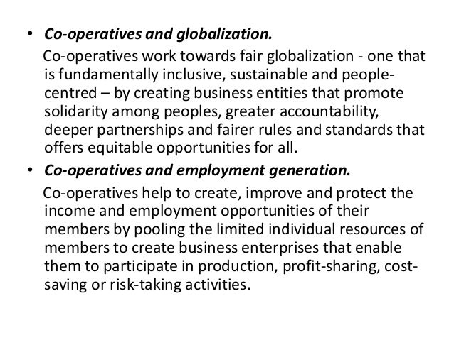 • Co-operatives and globalization. Co-operatives work towards fair globalization - one that is fundamentally inclusive, su...