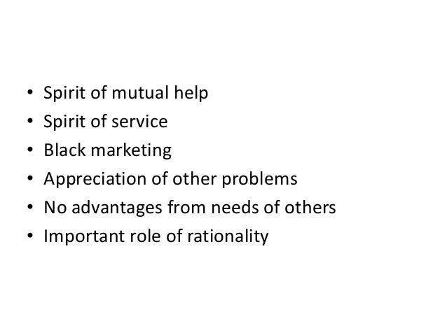 • • • • • •  Spirit of mutual help Spirit of service Black marketing Appreciation of other problems No advantages from nee...