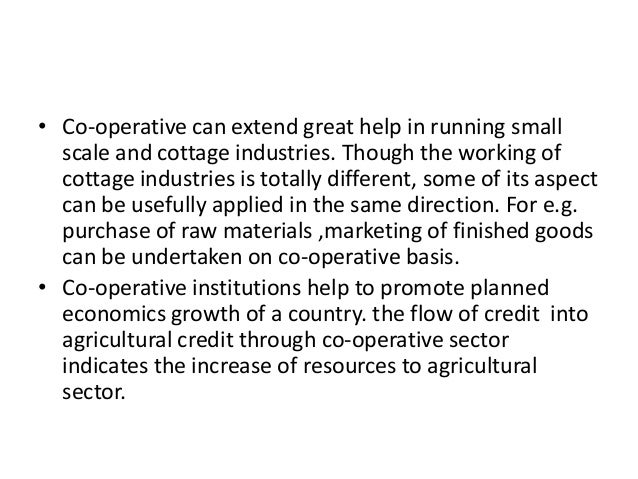 • Co-operative can extend great help in running small scale and cottage industries. Though the working of cottage industri...