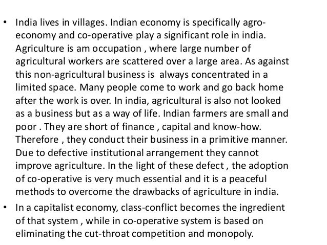 • India lives in villages. Indian economy is specifically agroeconomy and co-operative play a significant role in india. A...