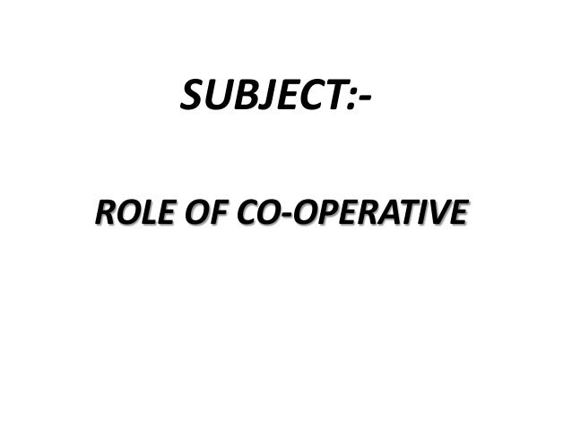 SUBJECT:ROLE OF CO-OPERATIVE