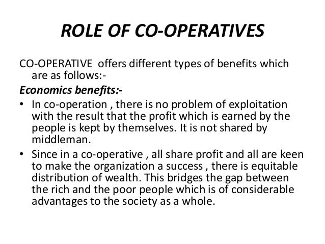 ROLE OF CO-OPERATIVES CO-OPERATIVE offers different types of benefits which are as follows:Economics benefits:• In co-oper...