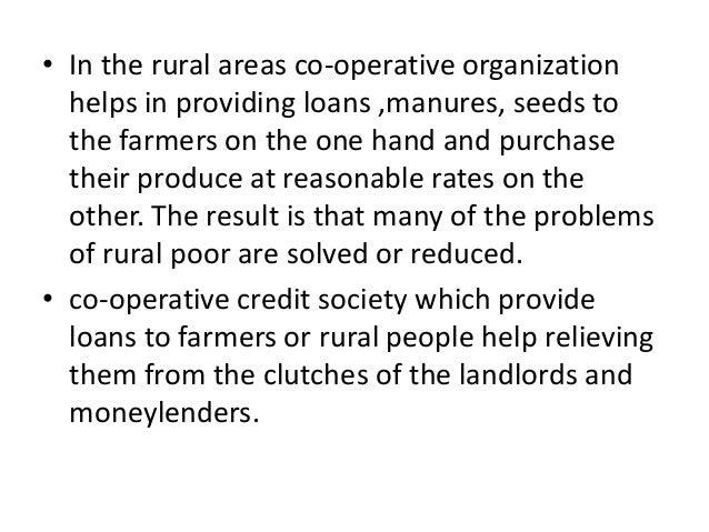 • In the rural areas co-operative organization helps in providing loans ,manures, seeds to the farmers on the one hand and...