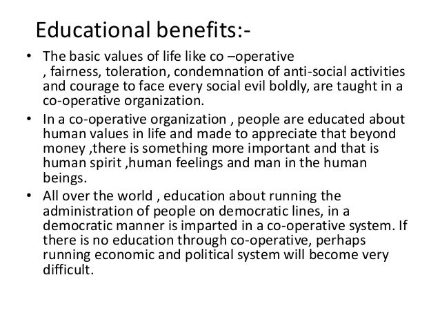 Educational benefits:• The basic values of life like co –operative , fairness, toleration, condemnation of anti-social act...