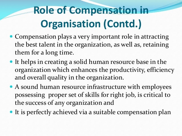 the role compensation plays Role of a compensation and benefits manager archive a compensation and benefits manager is responsible for identifying, developing and implementing the employee compensation policies of an entity.