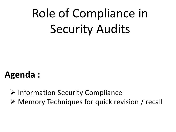 Role of Compliance in          Security AuditsAgenda :  Information Security Compliance  Memory Techniques for quick rev...