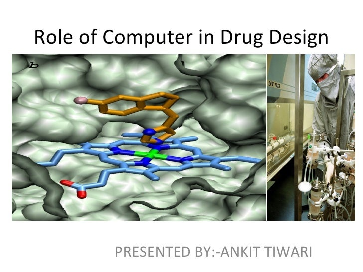 Role of Computer in Drug Design        PRESENTED BY:-ANKIT TIWARI