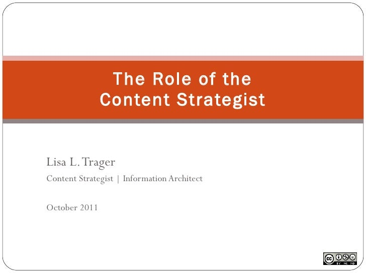 Lisa L. Trager Content Strategist | Information Architect October 2011 The Role of the Content Strategist