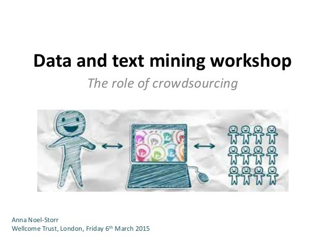 Data and text mining workshop The role of crowdsourcing Anna Noel-Storr Wellcome Trust, London, Friday 6th March 2015