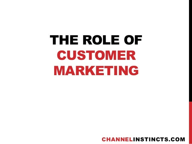 THE ROLE OF CUSTOMERMARKETING      CHANNELINSTINCTS.COM