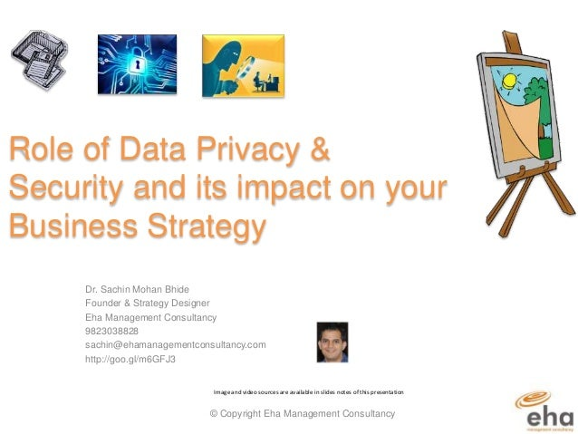 Role of Data Privacy & Security and its impact on your Business Strategy Dr. Sachin Mohan Bhide Founder & Strategy Designe...