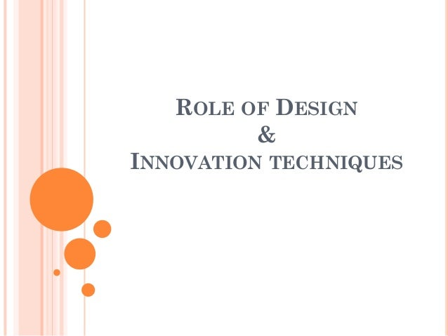 ROLE OF DESIGN & INNOVATION TECHNIQUES