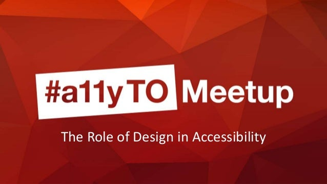 The Role of Design in Accessibility — a11yTO Meet-up