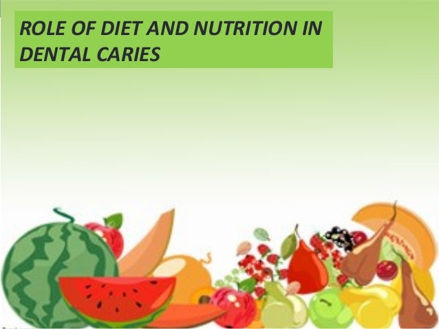 ROLE OF DIET AND NUTRITION IN DENTAL CARIES ROLE OF DIET AND NUTRITION IN DENTAL CARIES