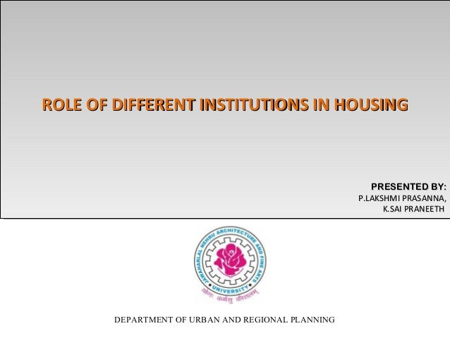 ROLE OF DIFFERENT INSTITUTIONS IN HOUSING ROLE OF DIFFERENT INSTITUTIONS IN HOUSING  PRESENTED BY: PRESENTED BY: P.LAKSHMI...
