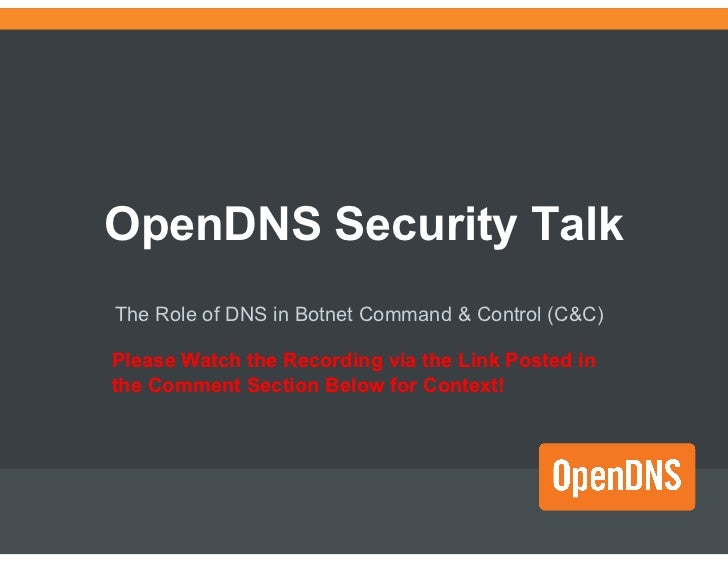 OpenDNS Security TalkThe Role of DNS in Botnet Command & Control (C&C)Please Watch the Recording via the Link Posted inthe...
