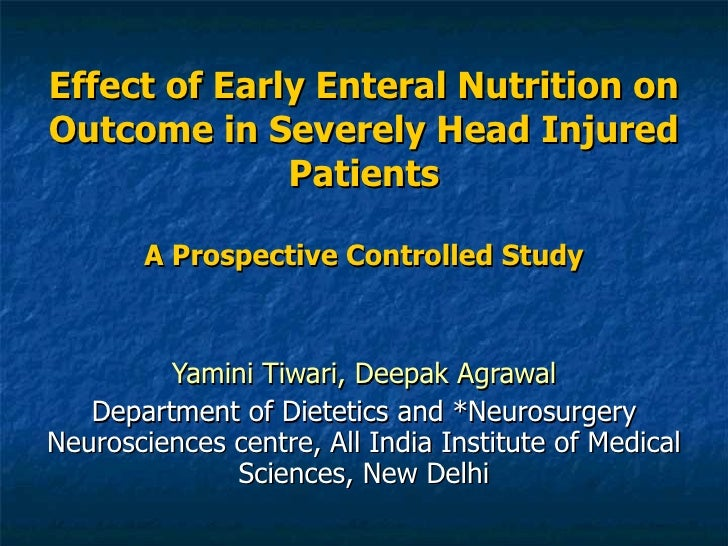 Effect of Early Enteral Nutrition on Outcome in Severely Head Injured Patients A Prospective Controlled Study Yamini Tiwar...
