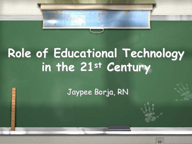Role of Educational Technologyin the 21stCentury  JaypeeBorja, RN